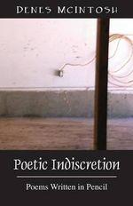 Poetic Indiscretion : Poems Written in Pencil - Denes McIntosh