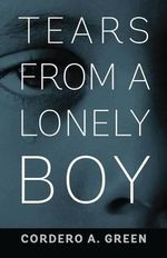 Tears From A Lonely Boy : A Proven Game Plan for Raising Sons - Cordero A Green