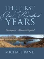 The First One Hundred Years : Washington Adventist Hospital - Michael Rand