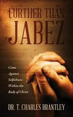 Further Than Jabez : Come Against Selfishness Within the Body of Christ - Dr T Charles Brantley