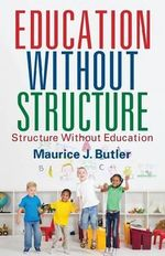 Education Without Structure : Structure Without Education - Maurice J Butler