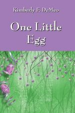 One Little Egg : A Modern Fairy Tale - Kimberly F DeMeo