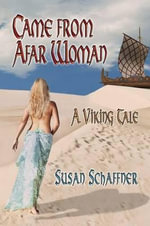 Came from Afar Woman : A Viking Tale - Susan Schaffner