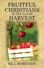 Fruitful Christians in the Day of Harvest - Bill Robinson