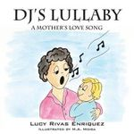 DJ's Lullaby : A Mother's Love Song - Lucy Rivas Enriquez