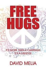 Free Hugs : It's More Than A Campaign - It's A Lifestyle - David Melia