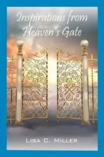Inspirations from Heaven's Gate - Lisa C Miller