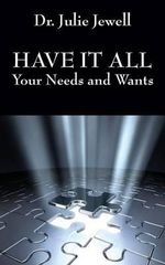 Have it All : Your Needs and Wants - Dr Julie Jewell