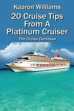 20 Cruise Tips from a Platinum Cruiser : The Cruise Contessa - Kaaron Williams