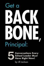Get a Backbone, Principal : 5 Conversations Every School Leader Must Have Right Now! - Jill Jackson