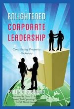 Enlightened Corporate Leadership : Contributing Prosperity To Society - Philip G Rochford