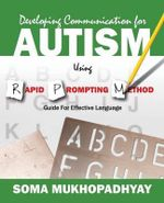 Developing Communication for Autism Using Rapid Prompting Method : Guide for Effective Language - Soma Mukhopadhyay