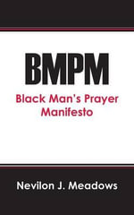 Bmpm : Black Man's Prayer Manifesto - Nevilon Meadows