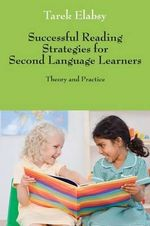 Successful Reading Strategies for Second Language Learners : Theory and Practice - Tarek Elabsy
