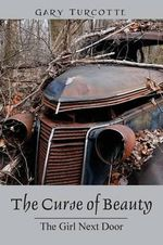 The Curse of Beauty : The Girl Next Door - Gary Turcotte