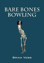 Bare Bones Bowling : A Simple System for Improving Your Bowling Scores - Brian Voss
