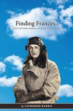 Finding Frances : Love Letters from a Flight Lieutenant - Catherine Harris