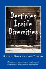 Destinies Inside Diversities : Where Everything Began That's Where It All Ended. Where Everything Ended That's Where It All Began. - Reine Backoulas Zenta