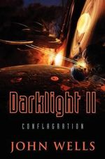 Darklight II : Conflagration - John Wells