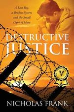 Destructive Justice : A Lost Boy, a Broken System and the Small Light of Hope - Nicholas Frank
