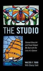 The Studio : Stained Glass Art and Travel Helped Me Deal with the Loss of a Spouse - Walter F Todd