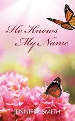 He Knows My Name - Jennifer Smith