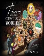 Tiare and the Circle of Worlds : Book 1 - Dr S N B
