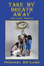 Take My Breath Away : Orlando Nights - Michael De'lure