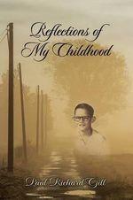 Reflections of My Childhood - Paul Richard Gill