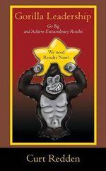 Gorilla Leadership : Go Big and Achieve Extraordinary Results - Curt Redden
