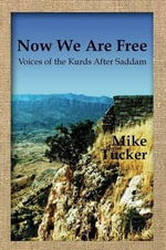 Now We Are Free : Voices of the Kurds After Saddam - Mike Tucker