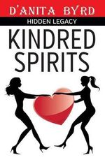 Kindred Spirits : Hidden Legacy - D'Anita Byrd