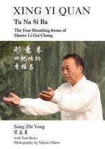 Xing Yi Quan Tu Na Si Ba : The Four Breathing Forms of Master Li GUI Chang - Song Zhi Yong
