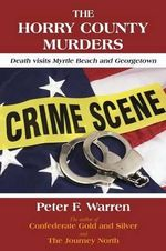 The Horry County Murders : Death Visits Myrtle Beach and Georgetown - Peter F Warren