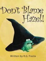 Don't Blame Hazel! - R G Frazia