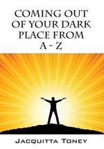 Coming Out of Your Dark Place from a - Z - Jacquitta Toney