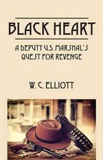 Black Heart : A Deputy U.S. Marshal's Quest for Revenge - W C Elliott