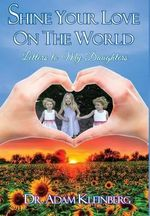 Shine Your Love on the World : Letters to My Daughters - Dr Adam Kleinberg
