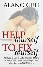 Help Yourself to Fix Yourself : Attitude Is Like a Little Priceless Heart, When It Fails, Even the Strongest and Most Successful Fall with It. - Alang Geh