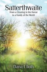 Satterthwaite : From a Clearing in the Forest to a Family of the World - Dana Ulloth