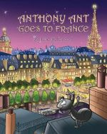 Anthony Ant Goes to France - Julie Bettendorf