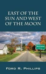 East of the Sun and West of the Moon - Ford R Phillips