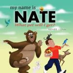 My Name Is Nate : What Pet Will I Get? - Renee Lynn