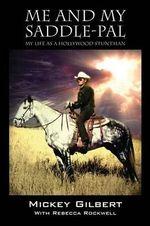 Me and My Saddle-Pal : My Life as a Hollywood Stuntman - Mickey Gilbert
