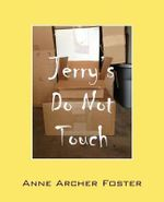 Jerry's Do Not Touch - Anne Archer Foster