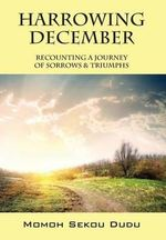 Harrowing December : Recounting a Journey of Sorrows & Triumphs - Momoh Sekou Dudu