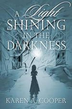 A Light Shining in the Darkness - Karen a Cooper
