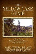 The Yellow Cake Genie : A True Story about a Uranium Miner and His Family - Kate Iturralde