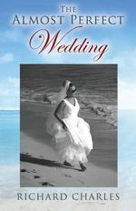 The Almost Perfect Wedding - Richard Charles