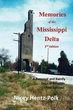 Memories of the Mississippi Delta, 2nd Edition : A Personal and Family Saga of Struggle and Survival - Nicey Hentz-Polk